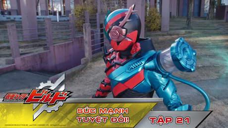 Kamen Rider Build - Tập 21: Sức mạnh tuyệt đối!