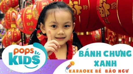 Karaoke bé Bào Ngư - Bánh chưng xanh