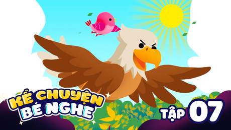 Kể Chuyện Bé Nghe - Tập 7: Đại bàng và chim sẻ