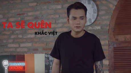 Karaoke songs: Ta sẽ quên - Khắc Việt
