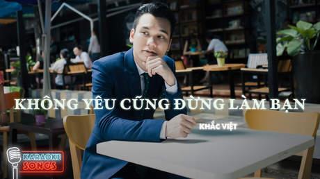 Karaoke songs: Không yêu cũng đừng làm bạn - Khắc Việt