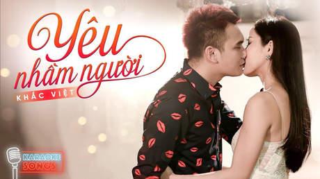 Karaoke songs: Yêu nhầm người - Khắc Việt