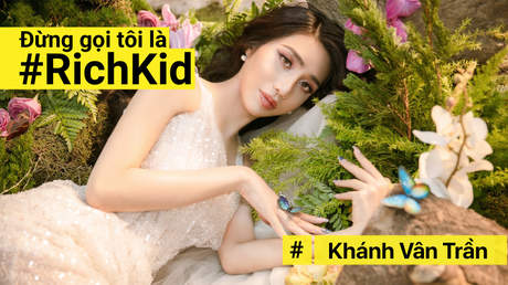 Đừng gọi tôi là #RichKid - Khánh Vân Trần