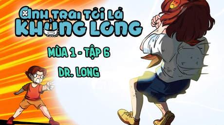 Anh trai tôi là khủng long - Tập 6: Dr. Long