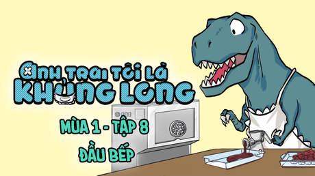 Anh trai tôi là khủng long - Tập 8: Đầu bếp