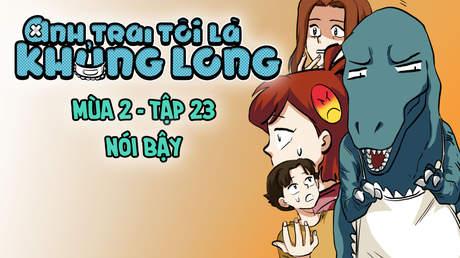 Anh Trai Tôi Là Khủng Long S2 - Tập 23: Nói bậy