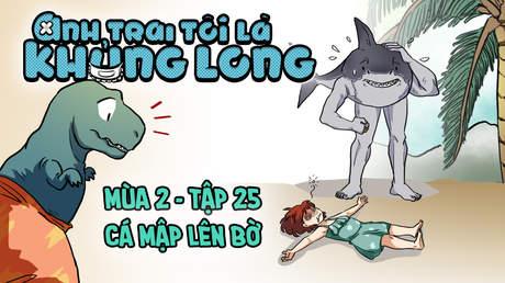 Anh Trai Tôi Là Khủng Long S2 - Tập 25: Cá mập lên bờ