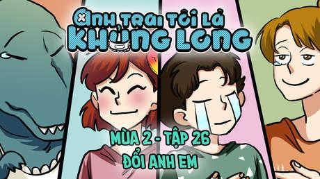 Anh Trai Tôi Là Khủng Long S2 - Tập 26: Đổi anh em
