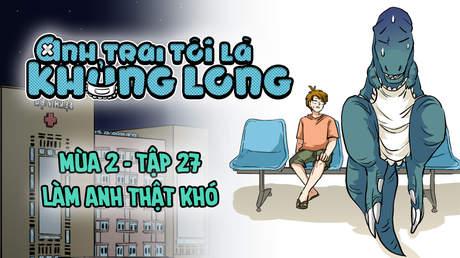 Anh Trai Tôi Là Khủng Long S2 - Tập 27: Làm anh thật khó