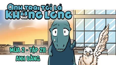 Anh Trai Tôi Là Khủng Long S2 - Tập 28: Anh Bàng