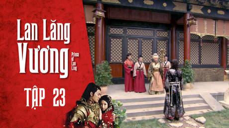 Lan Lăng Vương - Tập 23