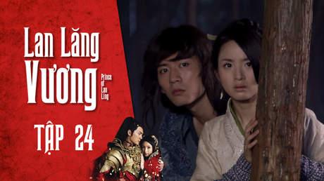 Lan Lăng Vương - Tập 24