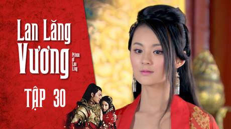 Lan Lăng Vương - Tập 30