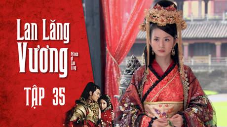 Lan Lăng Vương - Tập 35