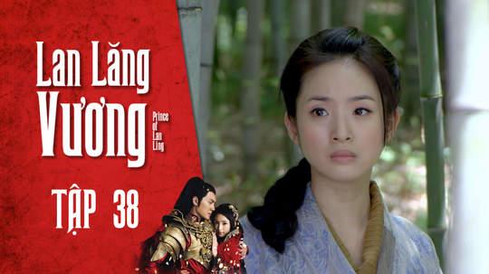 Lan Lăng Vương - Tập 38