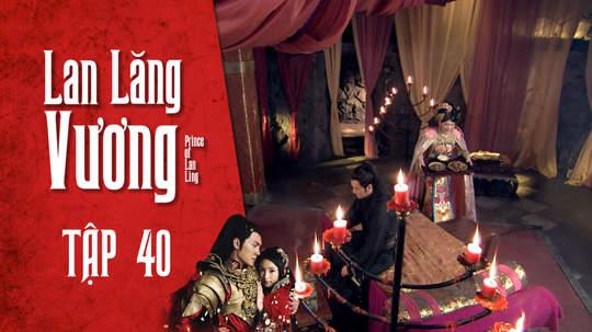 Lan Lăng Vương - Tập 40