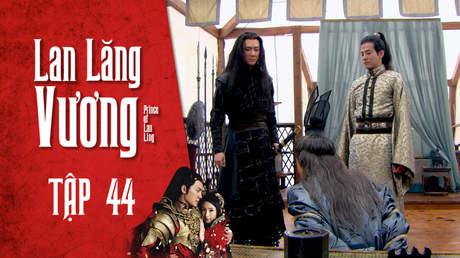 Lan Lăng Vương - Tập 44