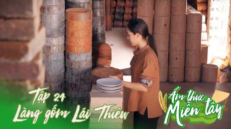 Ẩm thực miền Tây - Tập 24: Làng gốm Lái Thiêu