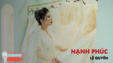 Karaoke songs: Hạnh phúc - Lệ Quyên ft. Tuấn Hưng