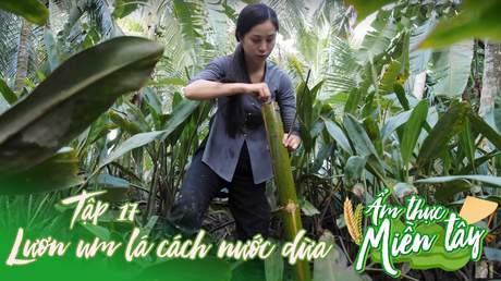 Ẩm thực miền Tây - Tập 17: Lươn um lá cách, nước dừa