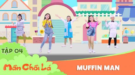 Mầm Chồi Lá dance - Tập 4: Muffin man