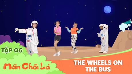 Mầm Chồi Lá dance - Tập 6: The wheels on the bus