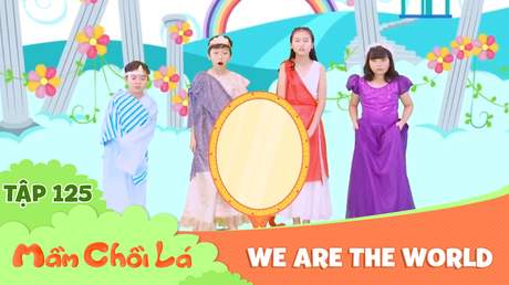 Mầm Chồi Lá - Tập 125: We are the world