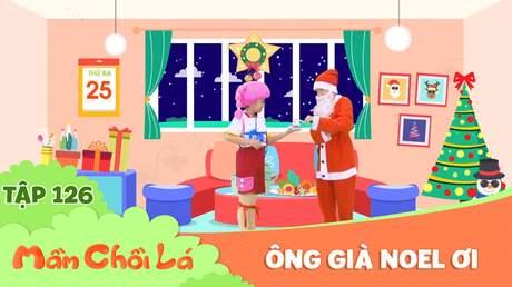 Mầm Chồi Lá - Tập 126: Ông già Noel ơi