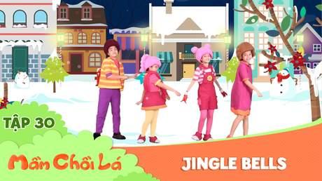 Mầm Chồi Lá - Tập 30: Jingle Bells