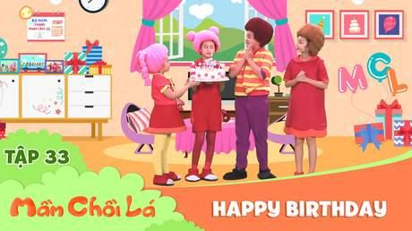 Mầm Chồi Lá - Tập 33: Happy birthday