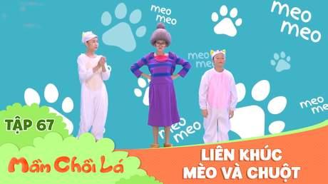 Mầm Chồi Lá - Tập 67: Liên khúc 'Mèo và Chuột'