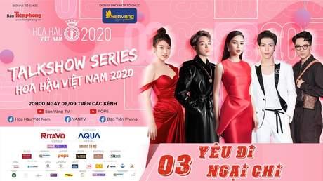 Talkshow Series HHVN 2020 - Tập 3: Yêu đi ngại chi