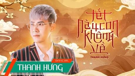 Thanh Hưng - Music video: Tết Này Con Không Về
