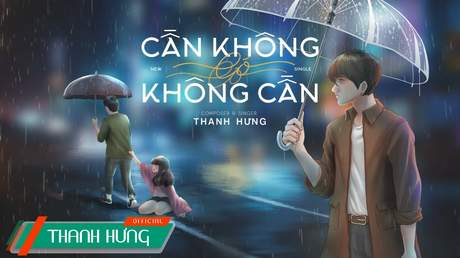 Thanh Hưng - Lyrics video: Cần Không Có, Có Không Cần