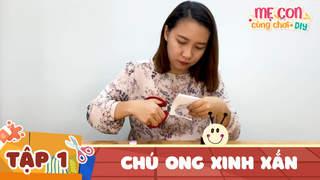 Mẹ Con Cùng Chơi DIY - Tập 1: Chú Ong Xinh Xắn