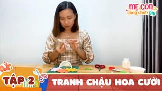 Mẹ Con Cùng Chơi DIY - Tập 2: Tranh Chậu Hoa Cười