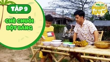 Miền Tây Phiêu Lưu Ký - Tập 9: Chè chuối bột báng