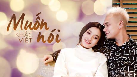 Muốn nói - Khắc Việt [Official MV]