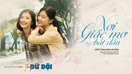 Tháng năm dữ dội OST: Nơi giấc mơ bắt đầu - Hồ Quỳnh Hương