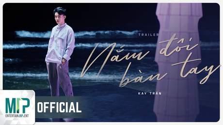 Kay Trần - Nắm Đôi Bàn Tay (Official Trailer)