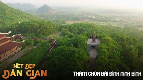 Nét đẹp dân gian - Thăm chùa Bái Đính Ninh Bình