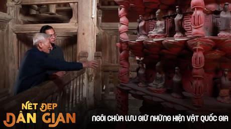 Nét đẹp dân gian - Ngôi chùa lưu giữ hiện vật quốc gia