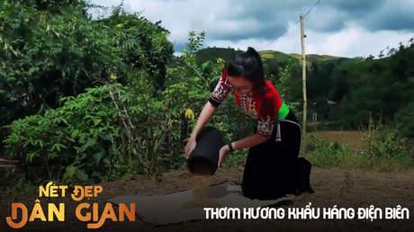 Nét đẹp dân gian - Thơm hương khẩu háng Điện Biên