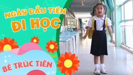 Bé Trúc Tiên - Ngày đầu tiên đi học