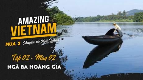 Amazing Vietnam Mùa 2 - Tập 2: Ngã ba hoàng gia