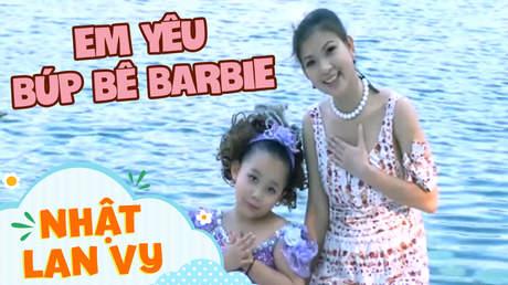 Nhật Lan Vy - Em yêu búp bê Barbie