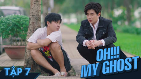 Oh! My Ghost! - Tập 7