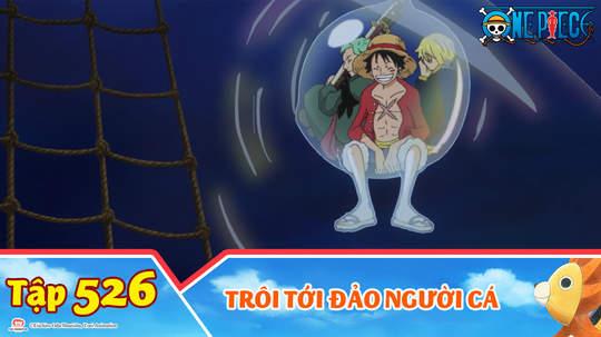 One Piece S15 - Tập 526: Trôi tới đảo Người Cá