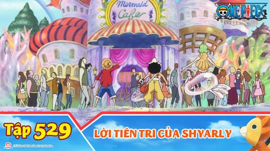 One Piece S15 - Tập 529: Lời tiên tri của Shyarly