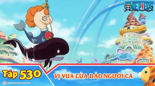 One Piece S15 - Tập 530: Vị vua của đảo Người Cá